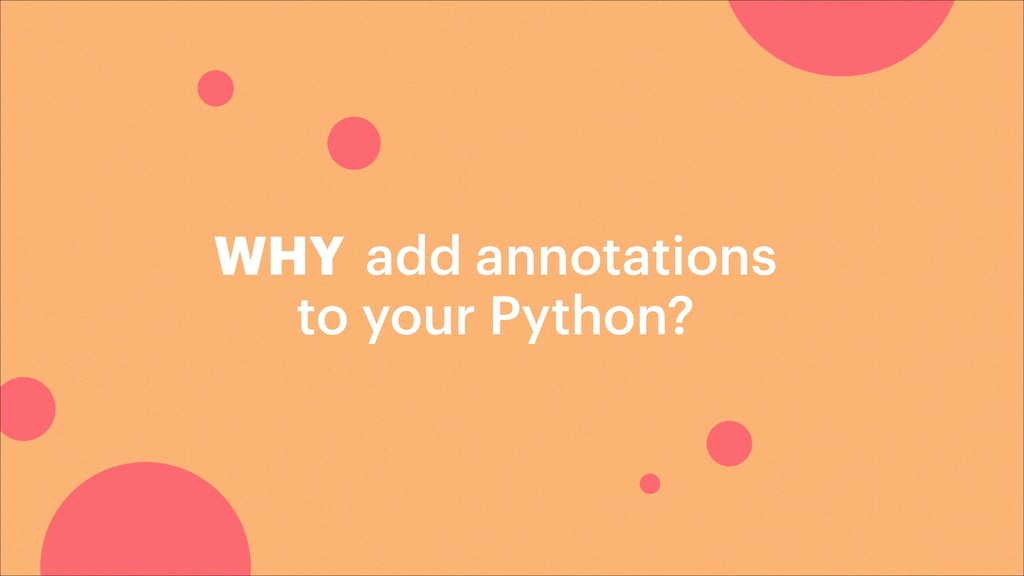 add annotations to your Python? WHY