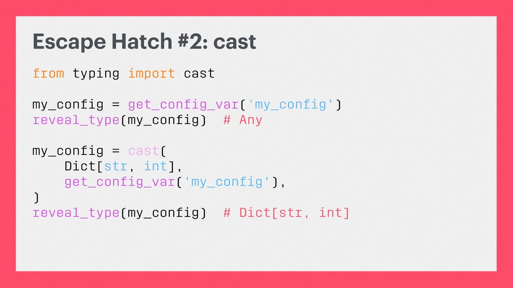 Escape Hatch #2: cast from typing import cast m...