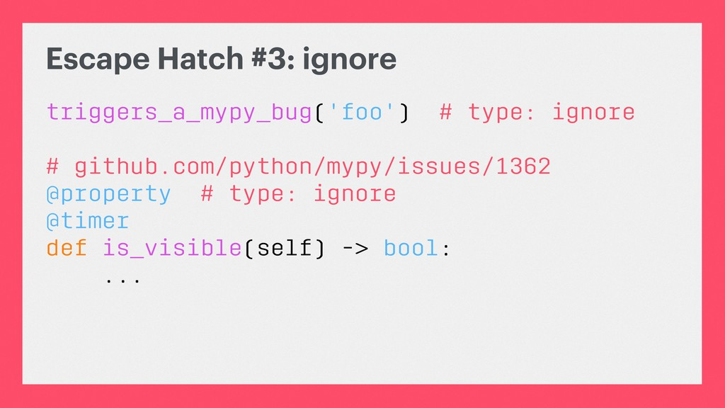 Escape Hatch #3: ignore triggers_a_mypy_bug('fo...