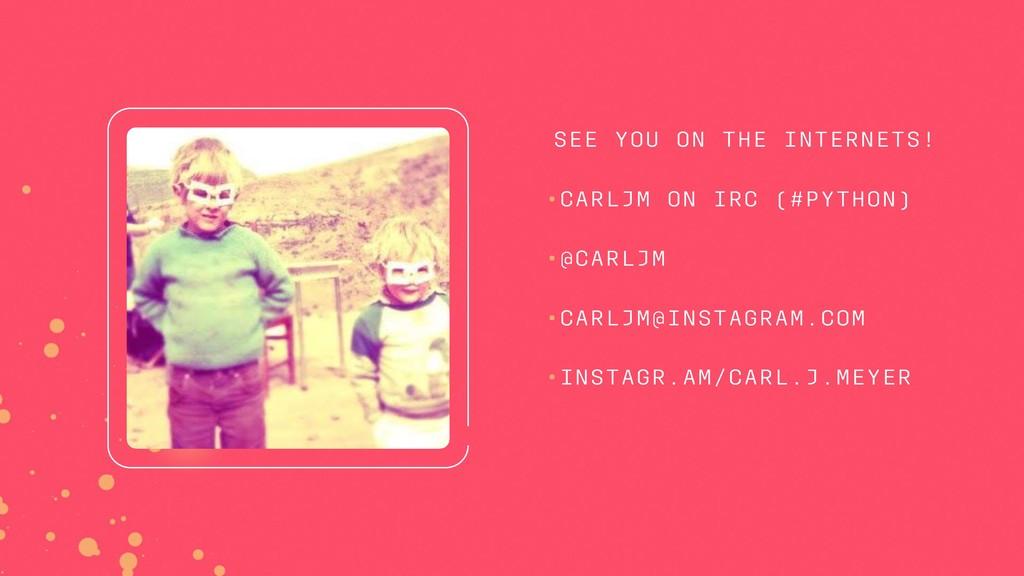 •CARLJM ON IRC (#PYTHON) •@CARLJM •CARLJM@INSTA...