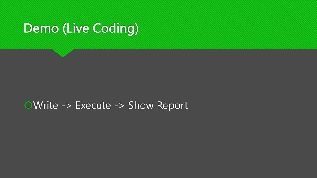 Demo (Live Coding) šWrite -> Execute -> Show Re...