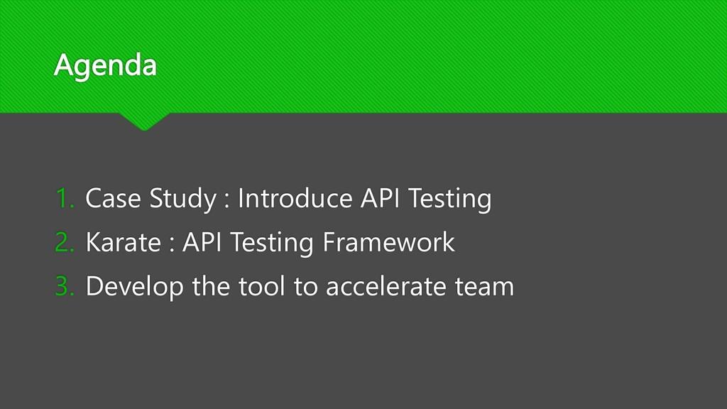 Agenda 1. Case Study : Introduce API Testing 2....