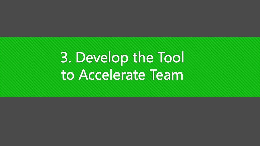 3. Develop the Tool to Accelerate Team