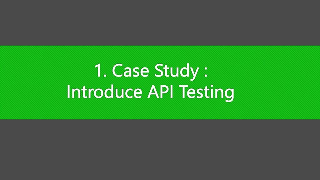 1. Case Study : Introduce API Testing