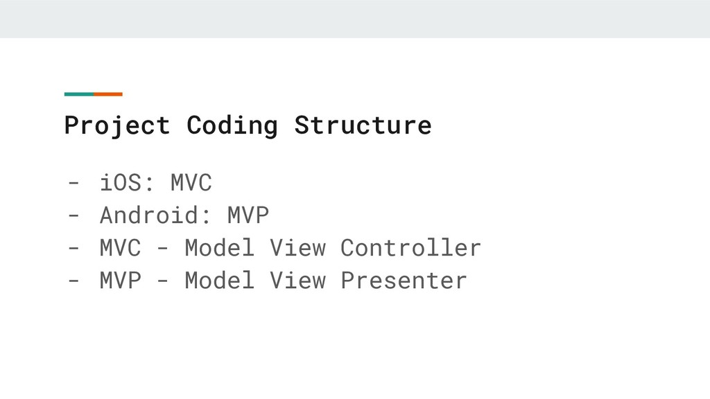 Project Coding Structure - iOS: MVC - Android: ...