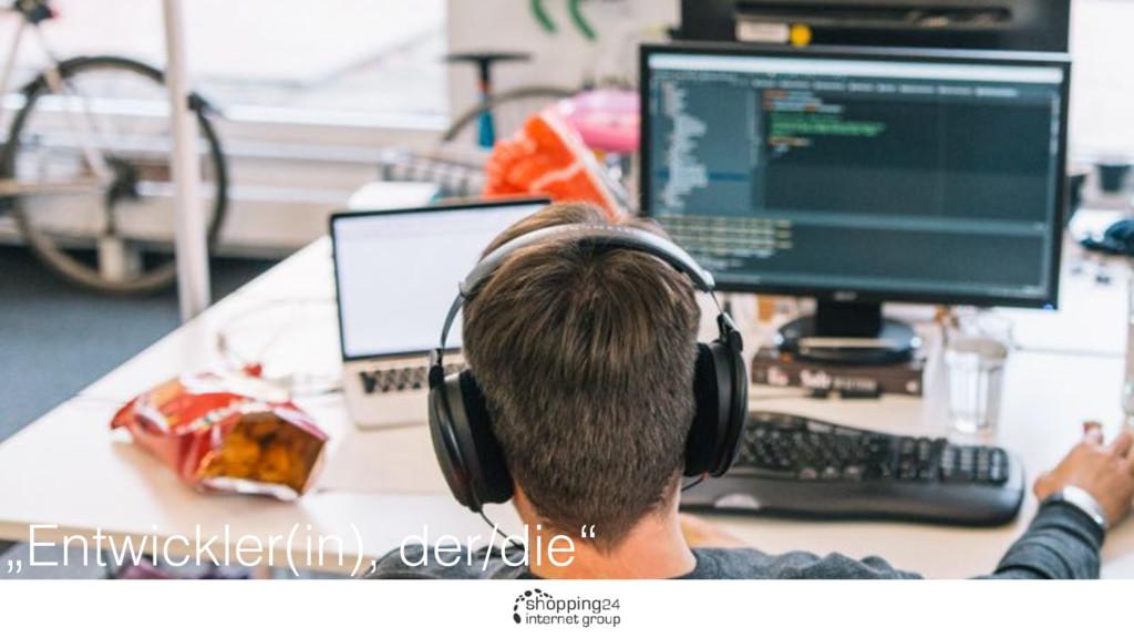 """""""Entwickler(in), der/die"""""""