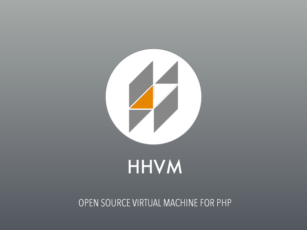 HHVM OPEN SOURCE VIRTUAL MACHINE FOR PHP