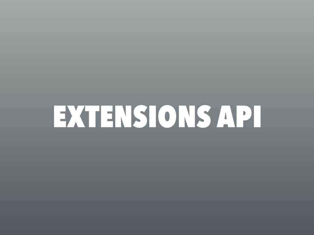 EXTENSIONS API