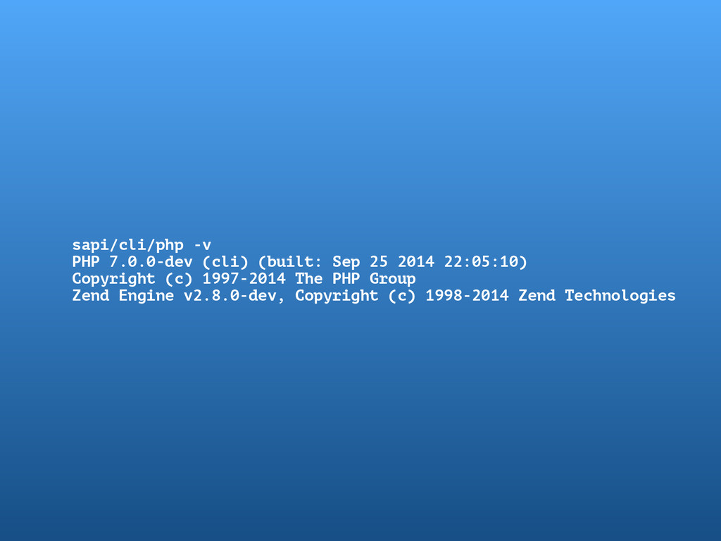sapi/cli/php -v PHP 7.0.0-dev (cli) (built: Sep...