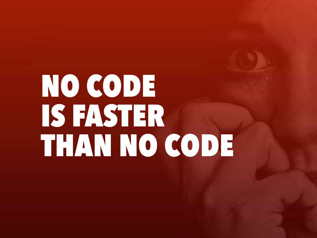 NO CODE IS FASTER THAN NO CODE