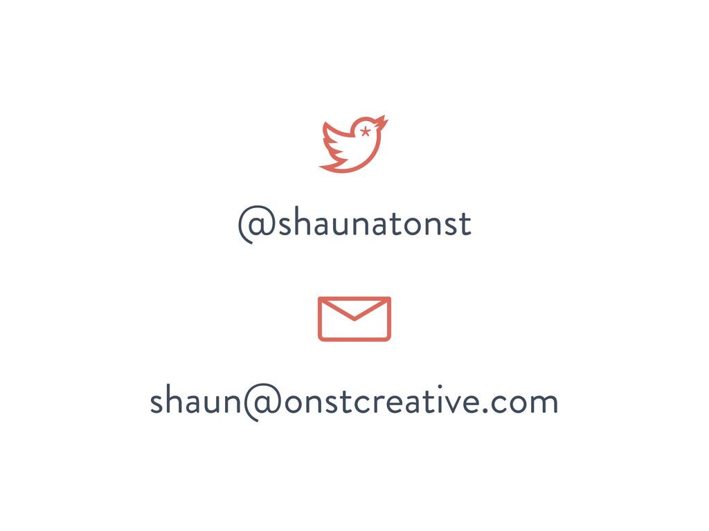@shaunatonst shaun@onstcreative.com