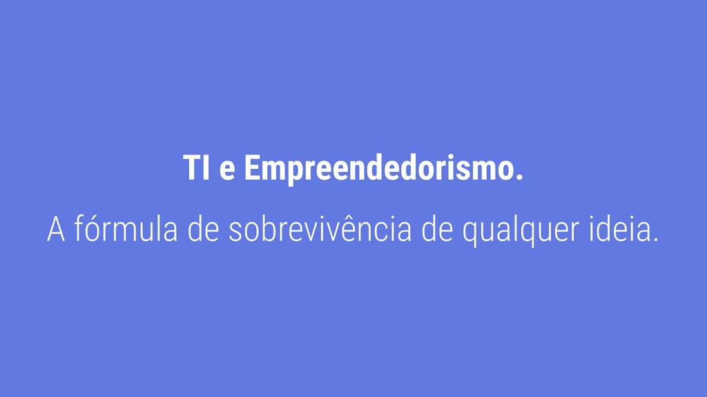 TI e Empreendedorismo. A fórmula de sobrevivênc...