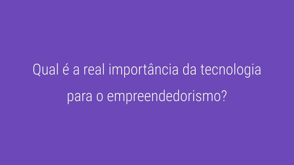 Qual é a real importância da tecnologia para o ...