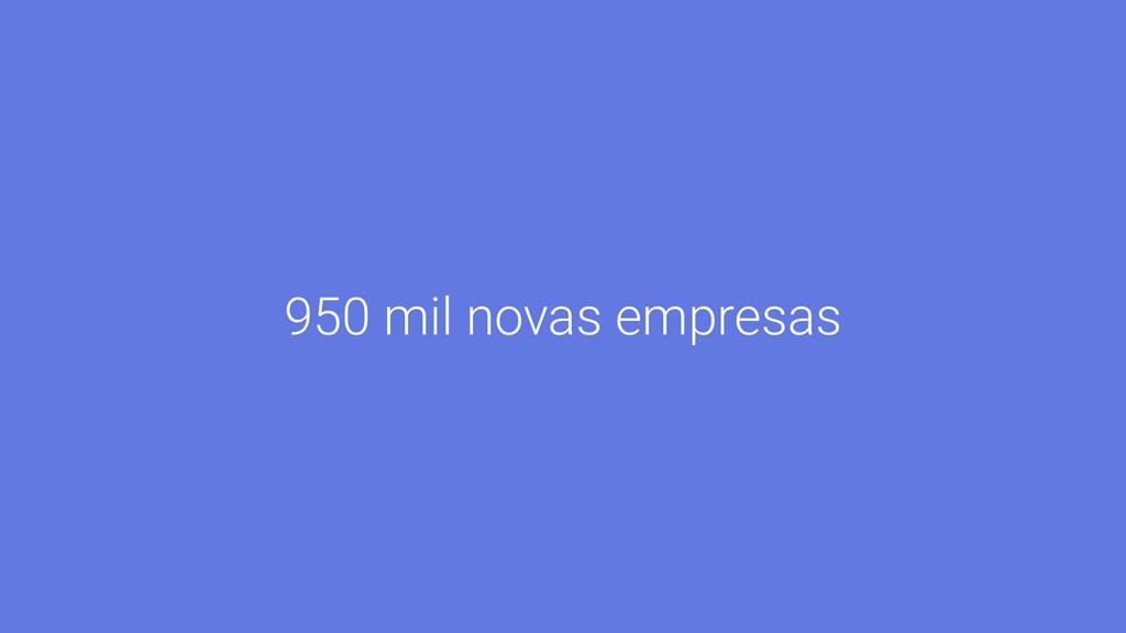 950 mil novas empresas