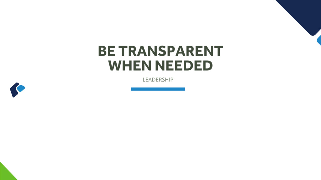 LEADERSHIP BE TRANSPARENT WHEN NEEDED