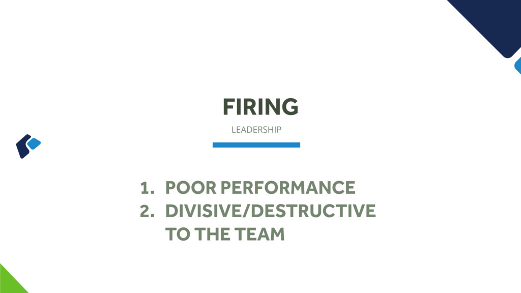 LEADERSHIP FIRING 1. POOR PERFORMANCE 2. DIVISI...