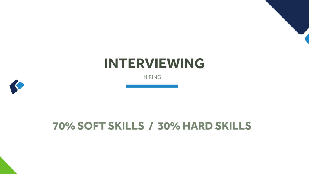 HIRING INTERVIEWING 70% SOFT SKILLS / 30% HARD ...