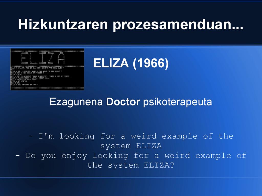 Hizkuntzaren prozesamenduan... ELIZA (1966) Eza...
