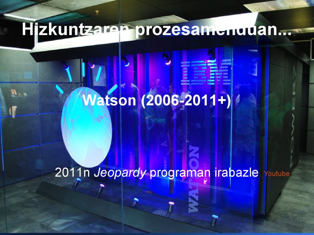 Hizkuntzaren prozesamenduan... Watson (2006-201...