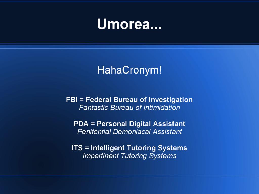 Umorea... HahaCronym! FBI = Federal Bureau of I...