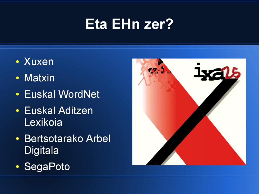 Eta EHn zer? ● Xuxen ● Matxin ● Euskal WordNet ...