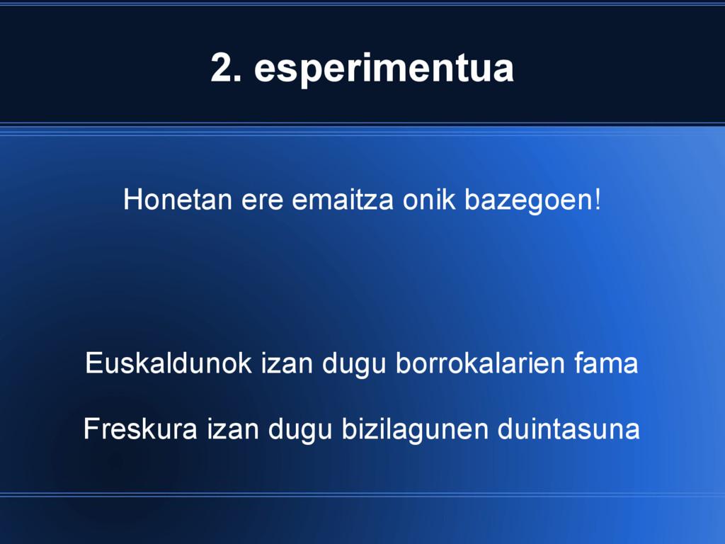 2. esperimentua Honetan ere emaitza onik bazego...