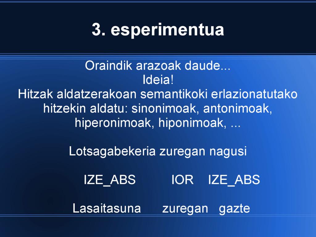 3. esperimentua Oraindik arazoak daude... Ideia...
