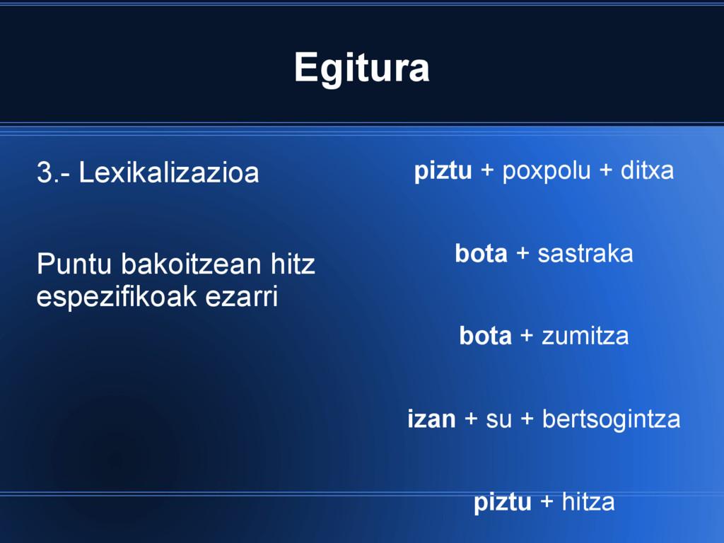 Egitura 3.- Lexikalizazioa Puntu bakoitzean hit...