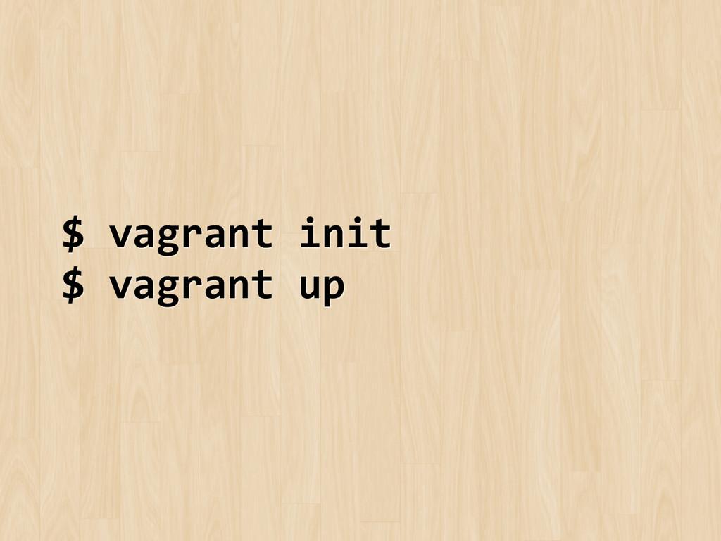 $ vagrant init  $ vagrant up