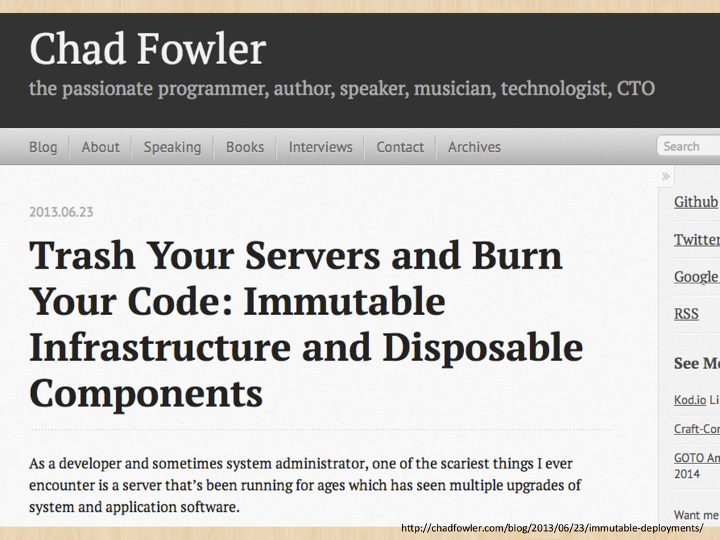 "h""p://chadfowler.com/blog/2013/06/23/immutable-..."
