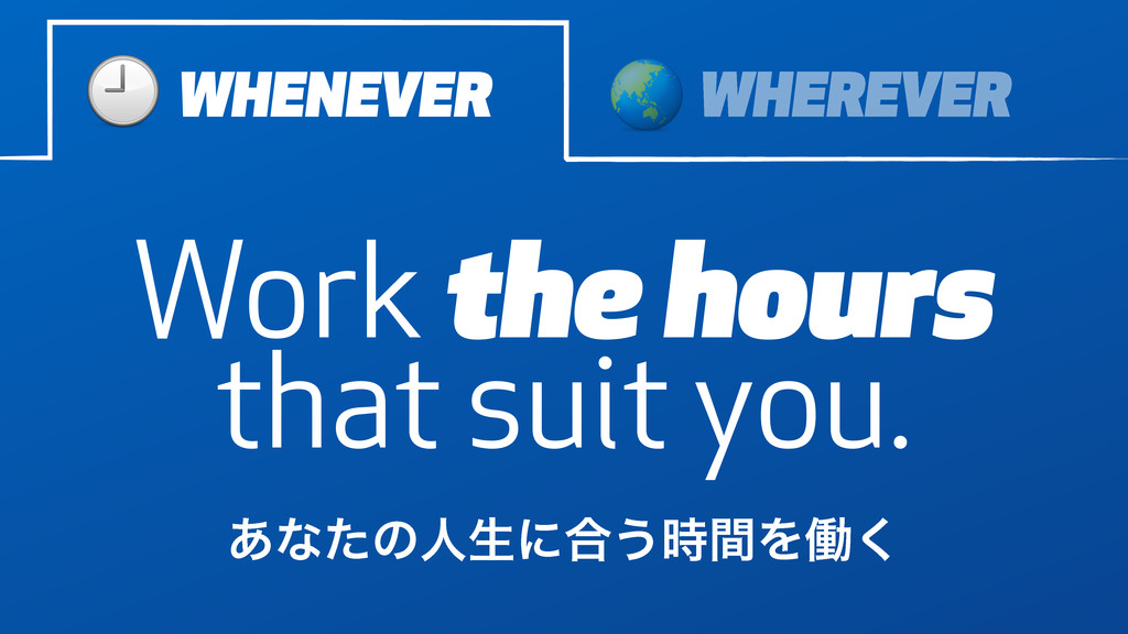 Work the hours that suit you. WHENEVER WHEREVER...