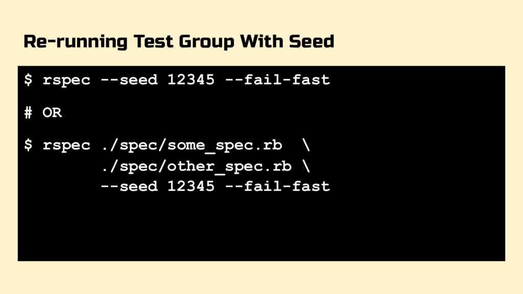 Re-running Test Group With Seed $ rspec --seed ...