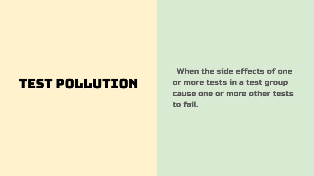 Test Pollution When the side effects of one or ...