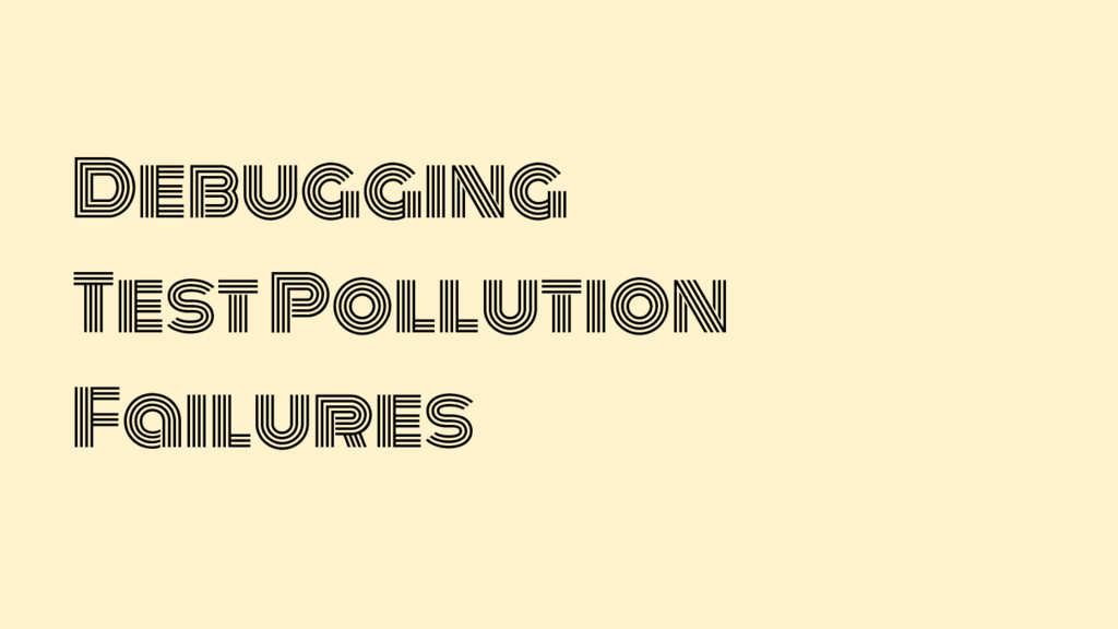 Debugging  Test Pollution  Failures
