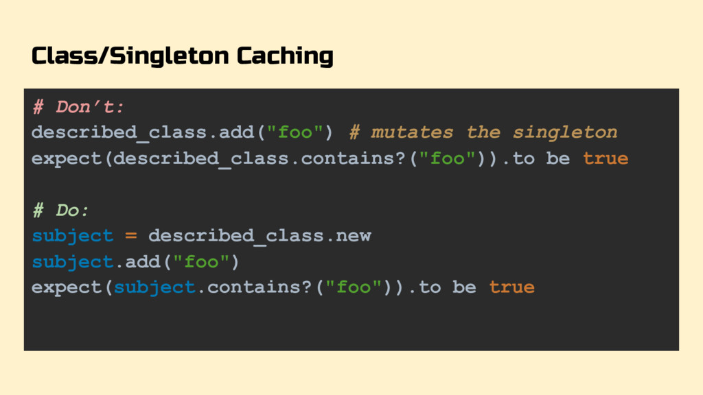 Class/Singleton Caching # Don't: