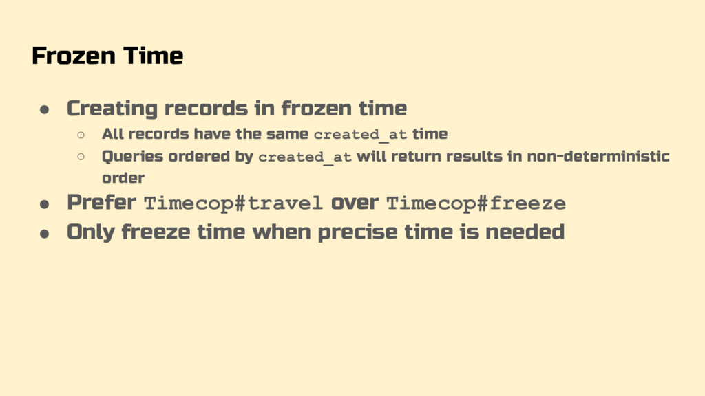 Frozen Time ● Creating records in frozen time ○...