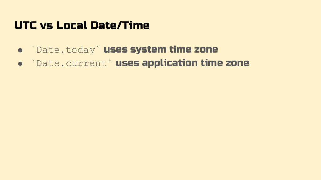 UTC vs Local Date/Time ● `Date.today` uses syst...