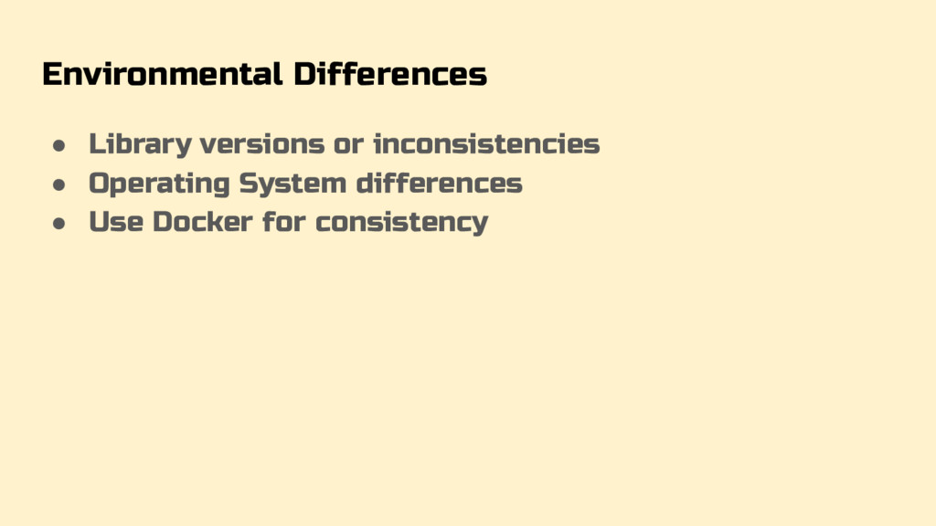 Environmental Differences ● Library versions or...