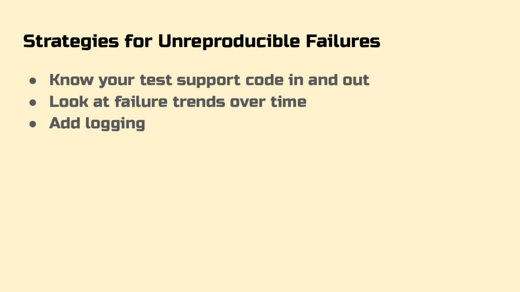Strategies for Unreproducible Failures ● Know y...