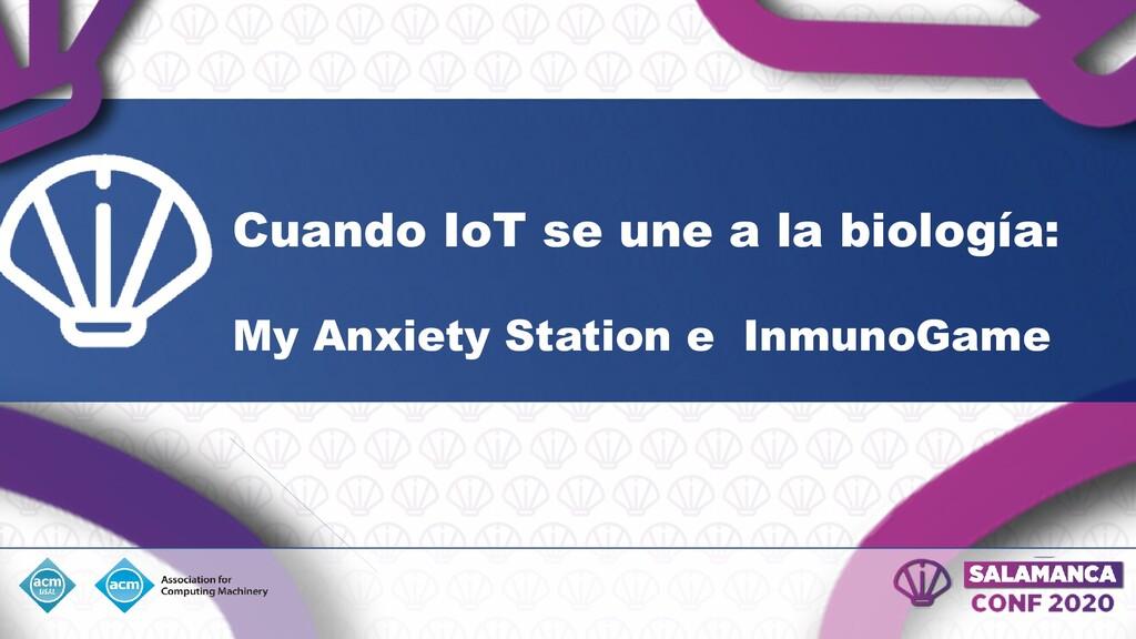 Cuando IoT se une a la biología: My Anxiety Sta...
