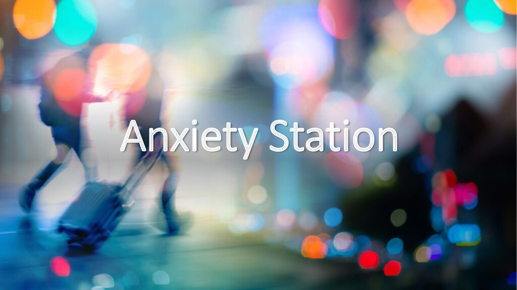 Anxiety Station