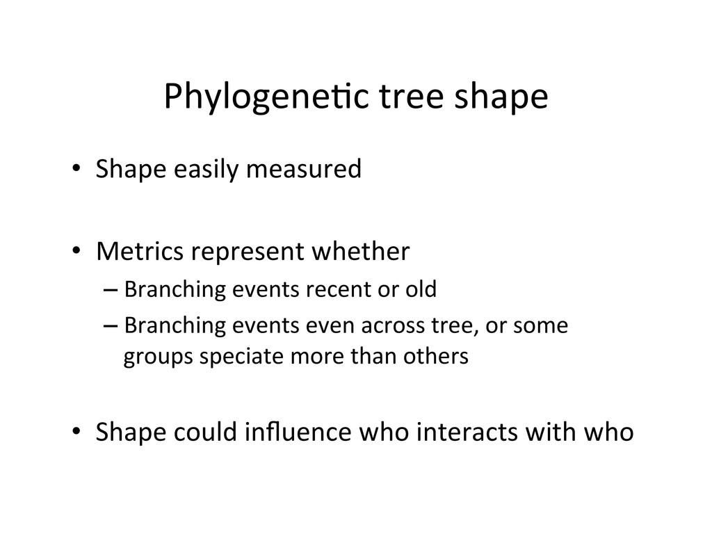 Phylogene)c tree shape  • Shape ea...