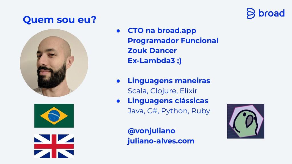 Quem sou eu? ● CTO na broad.app Programador Fun...
