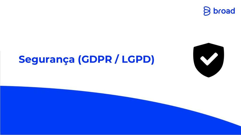 Segurança (GDPR / LGPD)