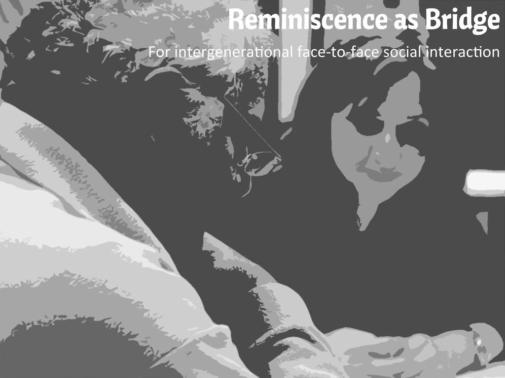 Reminiscence as Bridge For intergenera(onal...