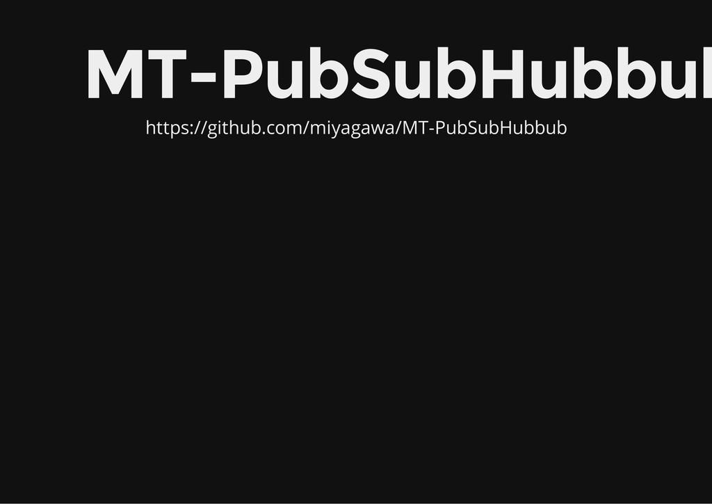 MT-PubSubHubbub https://github.com/miyagawa/MT-...