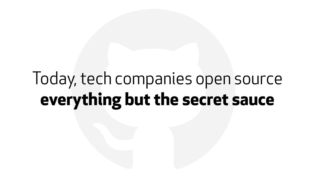 ! Today, tech companies open source everything ...
