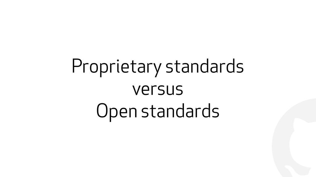 ! Proprietary standards versus Open standards