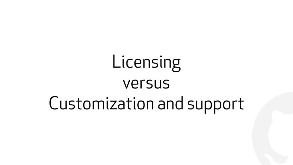 ! Licensing versus Customization and support