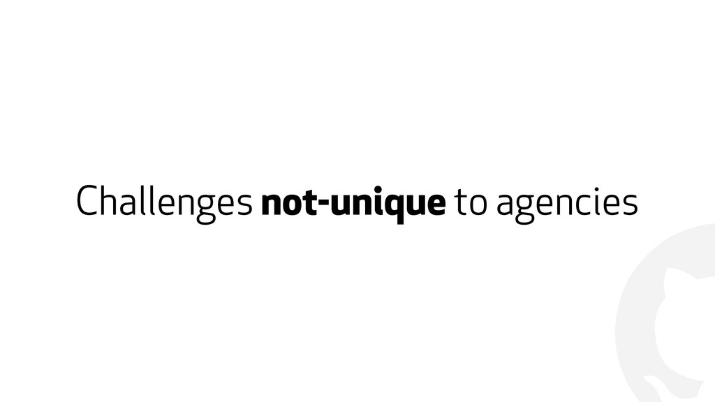 ! Challenges not-unique to agencies